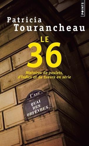 Le 36 - Histoires de poulets, d'indics et de tueurs en série par Patricia Tourancheau