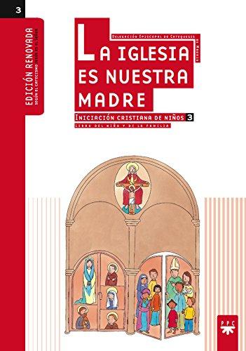 La Iglesia es nuestra madre : Iniciacion cristiana de ninos 3. Libro del nino y de la familia (Manuales para ninos)