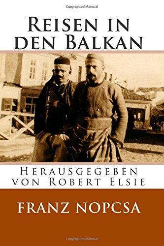 Reisen in den Balkan: Die Lebenserinnerungen des Franz Baron Nopcsa (Albanian Studies)