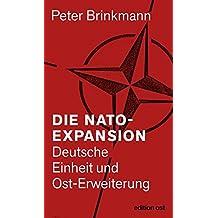 Die NATO-Expansion: Deutsche Einheit und Ost-Erweiterung (edition ost)