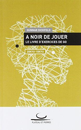 A Noir de Jouer: Le livre d'exercices de Go. 20 Kyu - 15 Kyu