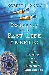 Portrait of a Past-Life Skeptic: The True Story of a Police Detective's Reincarnation by Robert L. Snow (2015-11-08)