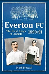 By Mark Metcalf Everton FC 1890-91: The First Kings of Anfield [Paperback]