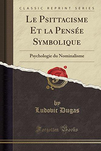 Le Psittacisme Et La Pensée Symbolique: Psychologie Du Nominalisme (Classic Reprint) par Ludovic Dugas
