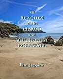 50 BEACHES of the LIZARD and SOUTH-WEST CORNWALL: Volume 2 (50 Beaches of Cornwall)