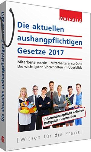 Die aktuellen aushangpflichtigen Gesetze 2017: Mitarbeiterrechte - Mitarbeiteransprüche; Die wichtigsten Vorschriften im Überblick; Mit Kordel zum Aushängen