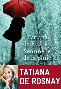 Sentinelle de la pluie par Tatiana de Rosnay