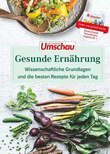 Gesunde Ernährung: Wissenschaftliche Grundlagen und die besten Rezepte für jeden Tag. Die neue Buchreihe der Apotheken Umschau (Band 1)
