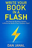 Write Your Book in a Flash: The Paint-by-Numbers System to Write the Book of Your Dreams-FAST! (English Edition)