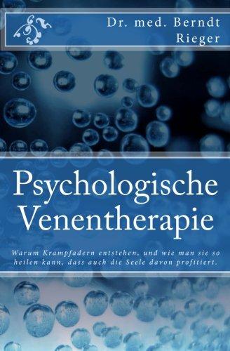 Venentherapie (Psychologische Venentherapie: Warum Krampfadern entstehen, und wie man sie so heilen kann, dass auch die Seele davon profitiert.)