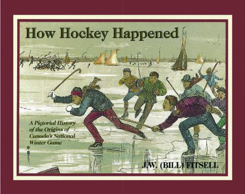 How Hockey Happened: A Pictorial History of the Origins of Canada's National Winter Game por J. W. Fitsell