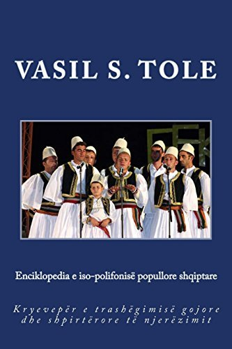 Enciklopedia e iso-polifonis?? popullore shqiptare: Kryevep??r e trash??gimis?? gojore dhe shpirt??rore t?? njer??zimit by Vasil S Tole (2014-04-29)