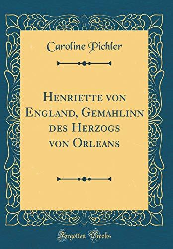 Henriette von England, Gemahlinn des Herzogs von Orleans (Classic Reprint)