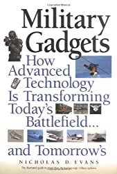 Military Gadgets: How Advanced Technology is Transforming Today's Battlefield... and Tomorrow's by Nicholas D. Evans (2003-11-06)
