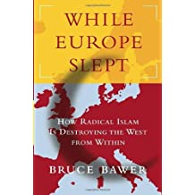 While Europe Slept: How Radical Islam Is Destroying the West from Within by Bruce Bawer (2006-02-21)