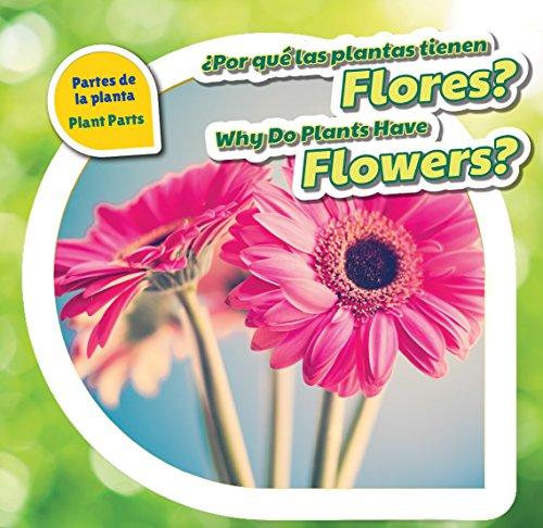 Por Qué Las Plantas Tienen Flores?/ Why Do Plants Have Flowers? (Partes De La Planta / Plant Parts) por Celeste Bishop
