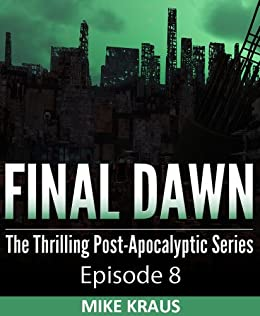 Final Dawn: Episode 8 (The Thrilling Post-Apocalyptic Series) by [Kraus, Mike]