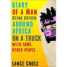 Diary of a Man Being Driven Around Africa on a Truck with Some Other People (English Edition)
