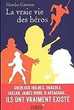 La vraie vie des héros - Sherlock Holmes, Dracula, Tarzan, James Bond, D'Artagnan... Ils ont vraiment existé