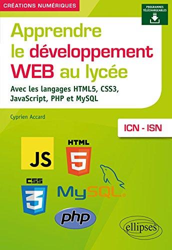 Apprendre le développement Web au lycée - avec les langages HTML5, CSS3, JavaScript, PHP et MySQL - ICN et ISN par Cyprien Accard