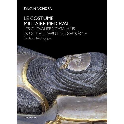 Le costume militaire médiéval: Les chevaliers catalans du XIIIe au début du XVe siècle. Etude Archéologique