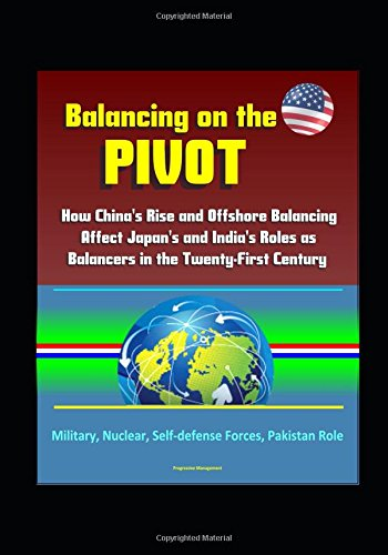 Balancing on the Pivot: How China's Rise and Offshore Balancing Affect Japan's and India's Roles as Balancers in the Twenty-First Century - Military, Nuclear, Self-defense Forces, Pakistan Role