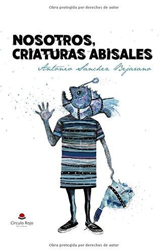 Nosotros, criaturas abisales por Antonio Sánchez Bejarano