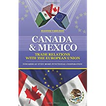 CANADA AND MEXICO: TRADE RELATIONS WITH THE EUROPEAN UNION: TOWARDS AN EVEN MORE FUNCTIONAL COOPERATION