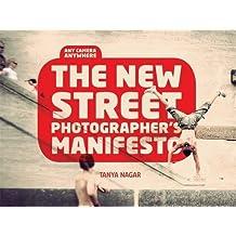 The New Street Photographers Manifesto: Any Camera, Anywhere by Tanya Nagar (2012-10-01)