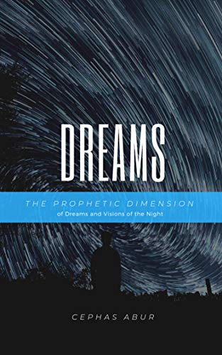 DREAMS: The Prophetic Dimension of Dreams and Visions of the Night (English Edition)
