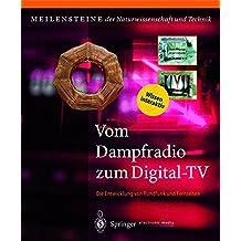 Vom Dampfradio zum Digital-TV: Die Entwicklung von Rundfunk und Fernsehen (Meilensteine der Naturwissenschaft und Technik)