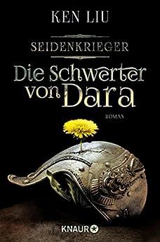 Die Schwerter von Dara: Seidenkrieger (Die Legenden von Dara 1) von [Liu, Ken]