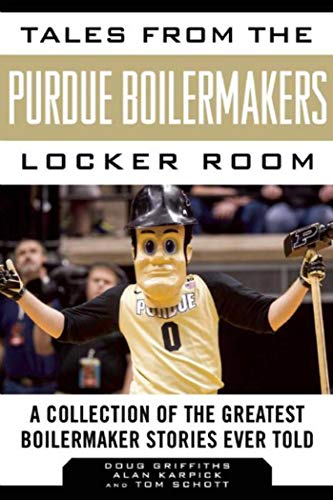 Tales from the Purdue Boilermakers Locker Room: A Collection of the Greatest Boilermaker Stories Ever Told (Tales from the Team)