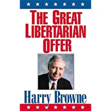 The Great Libertarian Offer by Harry Browne (2000-05-03)
