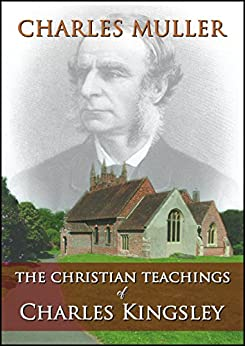 The Christian Teachings of Charles Kingsley by [Muller, Charles]