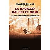 La ragazza dai sette nomi: La mia fuga dalla Corea del Nord (Italian Edition)