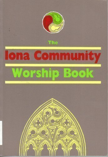 The Iona Abbey Worship Book: Liturgies and Worship Material Used in the Iona Abbey by IONA COMMUNITY (1991-09-01)