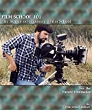 FILM SCHOOL 101: The Skinny on Choosing a Film School (Film School Online 101 Series Book 4)