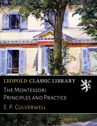 The Montessori Principles and Practice por E. P. Culverwell