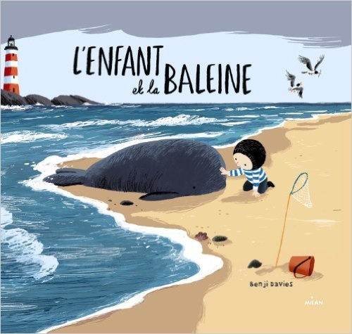 L ENFANT ET LA BALEINE de Benji Davies,Mim (Traduction) ( 16 octobre 2013 )