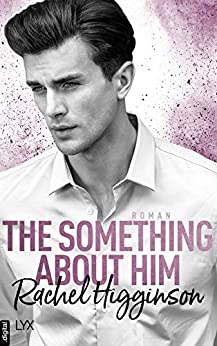 The Something About Him (Opposites Attract 4) von [Higginson, Rachel]