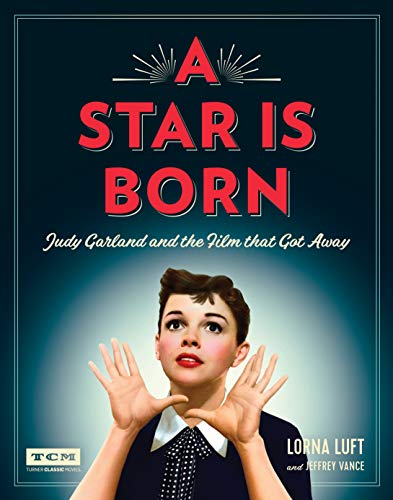 A Star Is Born: Judy Garland and the Film that Got Away (Turner Classic Movies) -