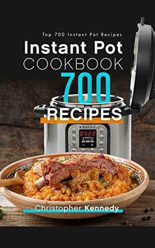 Instant Pot Cookbook 700 Recipes: Top 700 Instant Pot Recipes por Christopher Kennedy epub