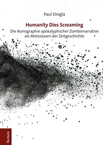 Humanity Dies Screaming: Die Ikonographie apokalyptischer Zombienarrative als Metastasen der Zeitgeschichte