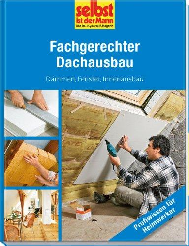 Preisvergleich Produktbild Fachgerechter Dachausbau - selbst ist der Mann: Dämmen, Fenster, Innenausbau