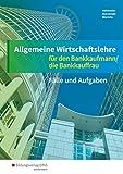 Allgemeine Wirtschaftslehre für den Bankkaufmann/die Bankkauffrau: Arbeitsheft