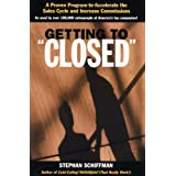 """Getting to """"""""Closed"""""""": A Proven Programme to Accelerate the Sales Cycle and Increase Commissions"""