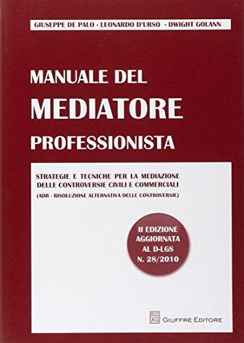 Manuale del mediatore professionista. Strategie e tecniche per la mediazione delle controversie civili e commerciali (ADR Risoluzione alternativa delle controversie)