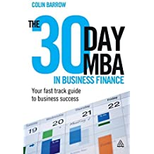 The 30 Day MBA in Business Finance: Your Fast Track Guide to Business Success by Colin Barrow (2011-09-15)