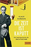 Die Zeit ist kaputt: Die Lebensgeschichte des Erich Kästner (Gulliver)